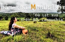 Khám phá Mondulkiri: 'Đà Lạt xưa' ở Campuchia